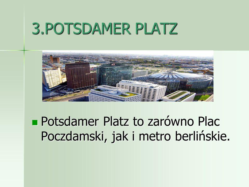 3.POTSDAMER PLATZ Potsdamer Platz to zarówno Plac Poczdamski, jak i metro berlińskie. Potsdamer Platz to zarówno Plac Poczdamski, jak i metro berlińsk