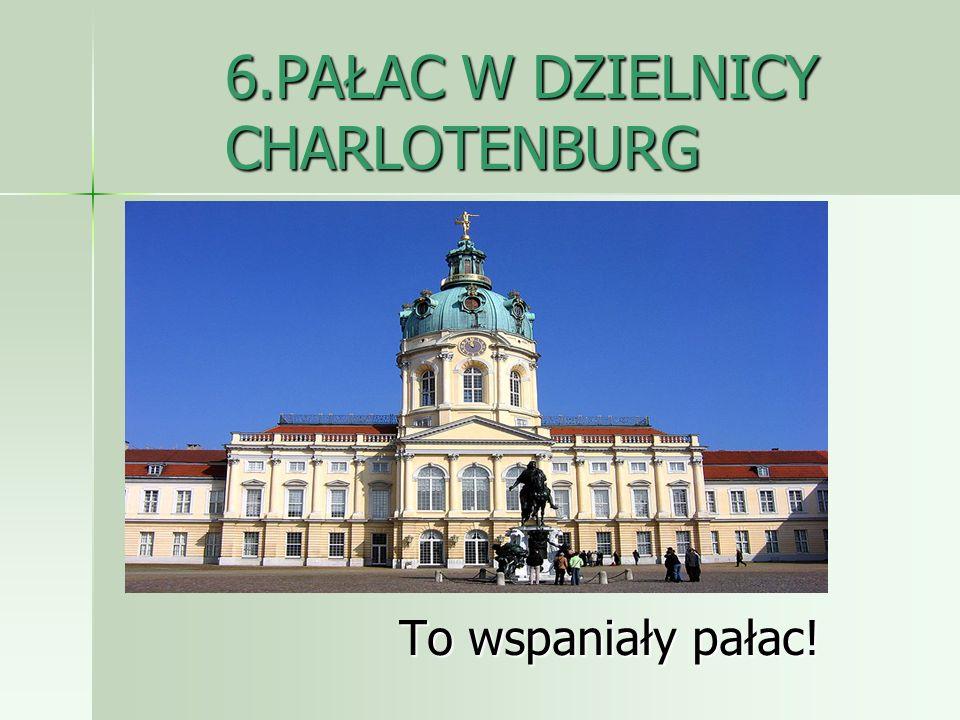 6.PAŁAC W DZIELNICY CHARLOTENBURG To wspaniały pałac!