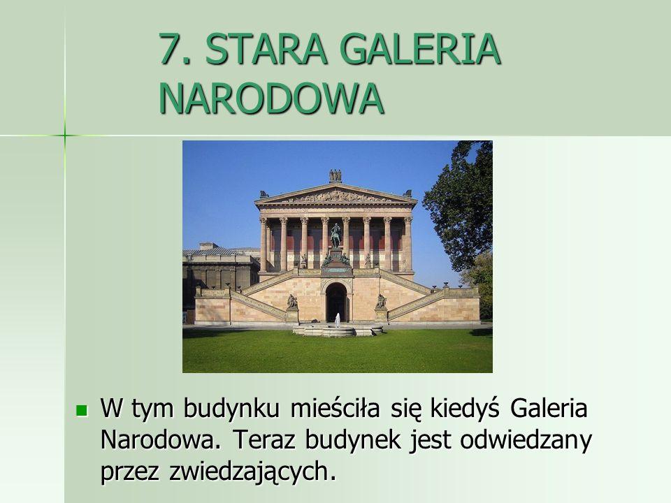 7. STARA GALERIA NARODOWA W tym budynku mieściła się kiedyś Galeria Narodowa. Teraz budynek jest odwiedzany przez zwiedzających. W tym budynku mieścił