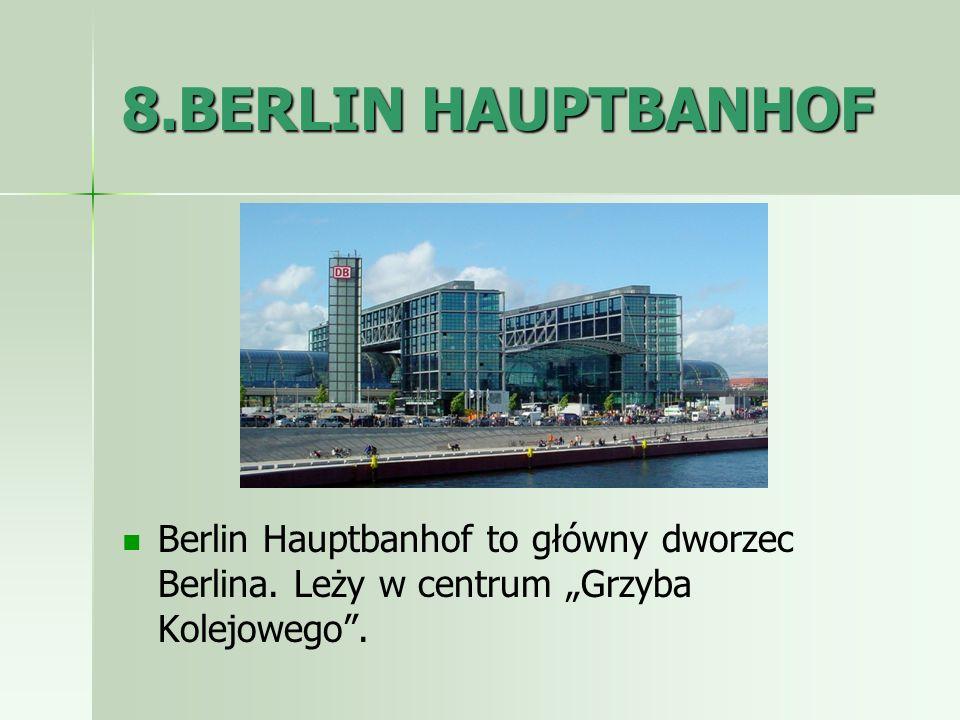 8.BERLIN HAUPTBANHOF Berlin Hauptbanhof to główny dworzec Berlina. Leży w centrum Grzyba Kolejowego.