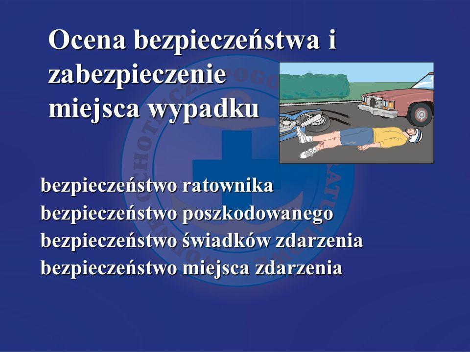 bezpieczeństwo ratownika bezpieczeństwo poszkodowanego bezpieczeństwo świadków zdarzenia bezpieczeństwo miejsca zdarzenia Ocena bezpieczeństwa i zabezpieczenie miejsca wypadku