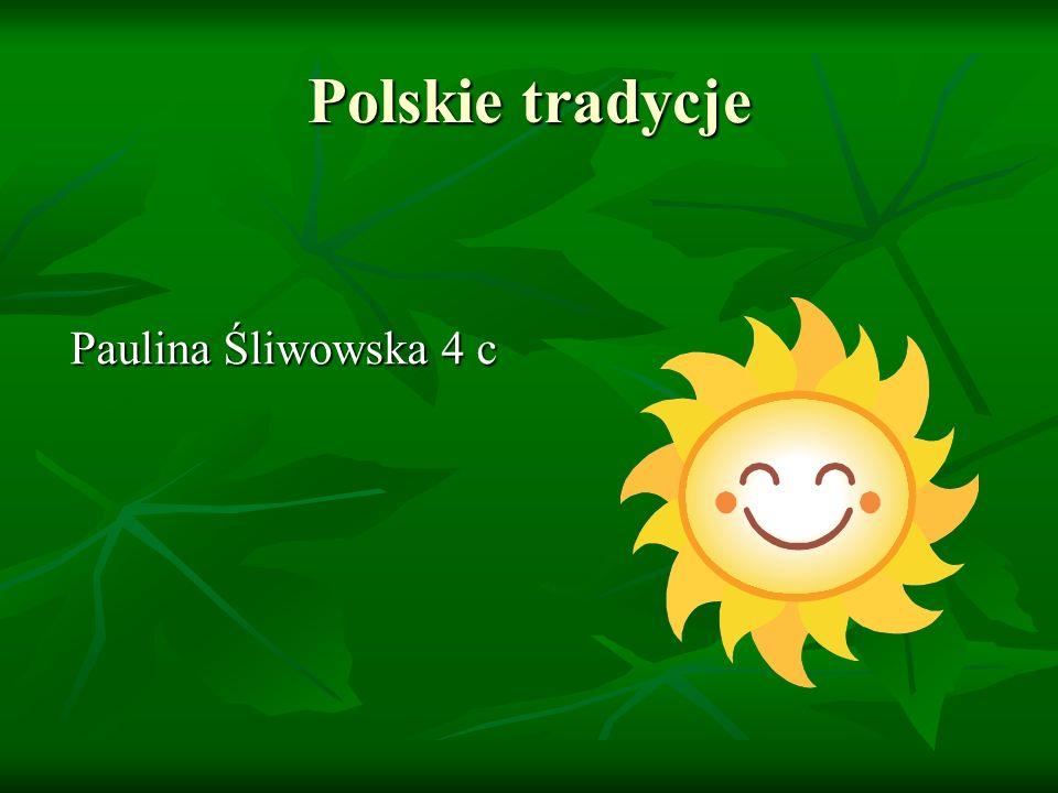 Polskie tradycje Paulina Śliwowska 4 c