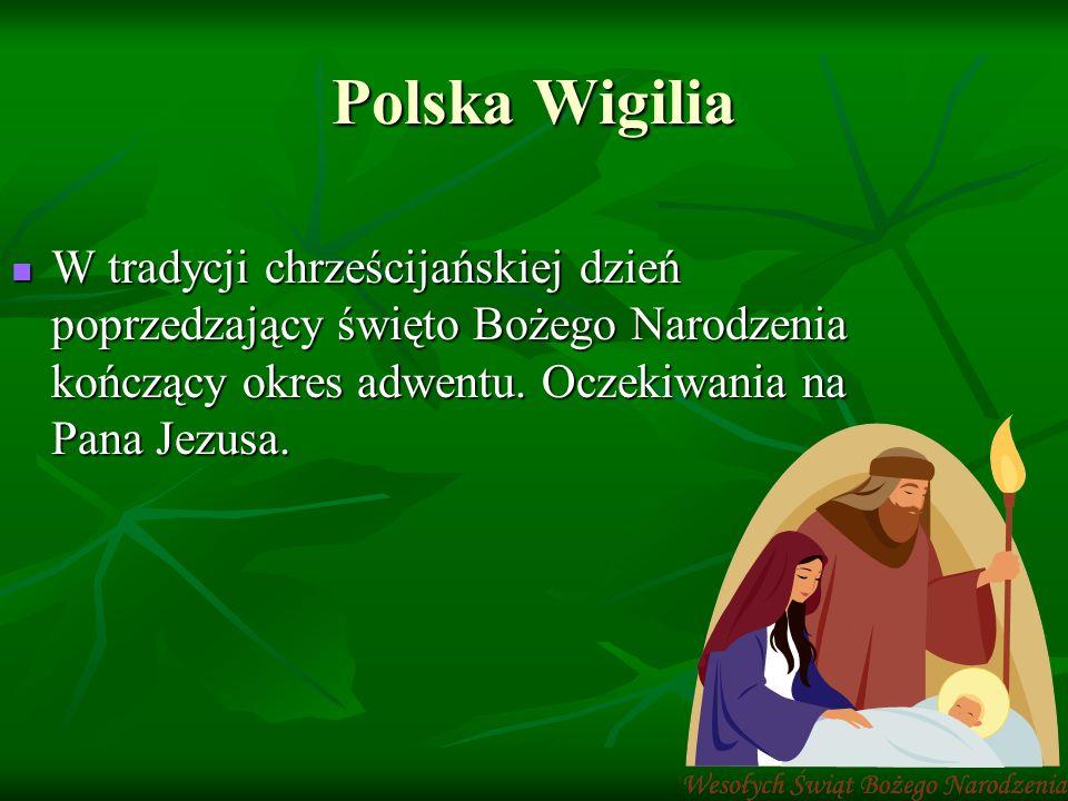 Polska Wigilia W tradycji chrześcijańskiej dzień poprzedzający święto Bożego Narodzenia kończący okres adwentu. Oczekiwania na Pana Jezusa. W tradycji