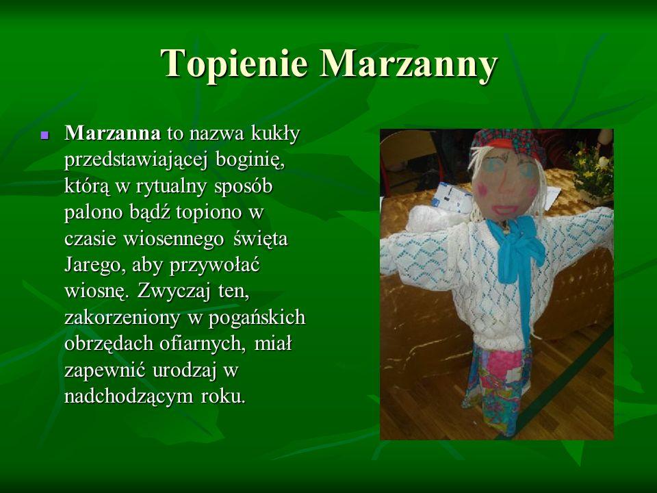Topienie Marzanny Marzanna to nazwa kukły przedstawiającej boginię, którą w rytualny sposób palono bądź topiono w czasie wiosennego święta Jarego, aby