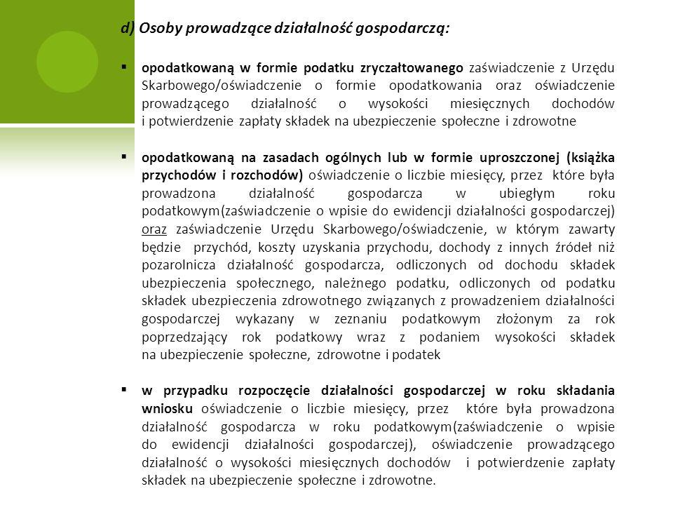 d) Osoby prowadzące działalność gospodarczą: opodatkowaną w formie podatku zryczałtowanego zaświadczenie z Urzędu Skarbowego/oświadczenie o formie opo
