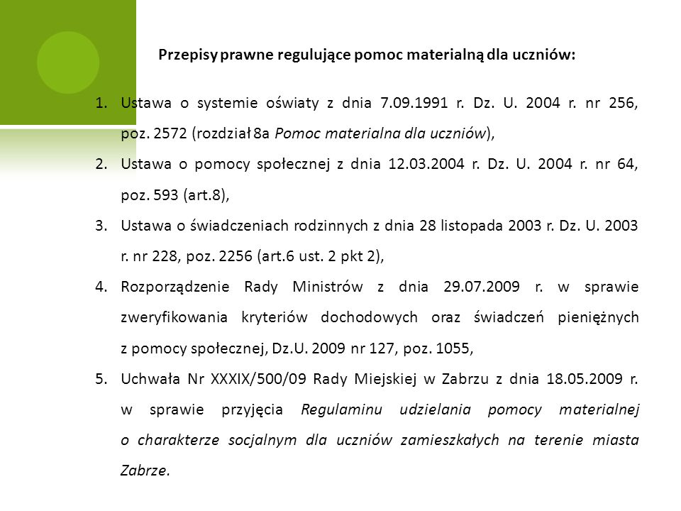 Przepisy prawne regulujące pomoc materialną dla uczniów: 1.Ustawa o systemie oświaty z dnia 7.09.1991 r. Dz. U. 2004 r. nr 256, poz. 2572 (rozdział 8a