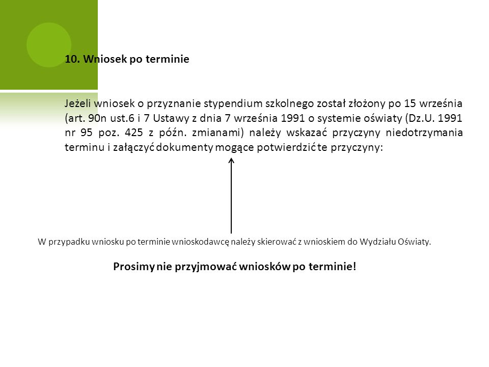 10. Wniosek po terminie Jeżeli wniosek o przyznanie stypendium szkolnego został złożony po 15 września (art. 90n ust.6 i 7 Ustawy z dnia 7 września 19