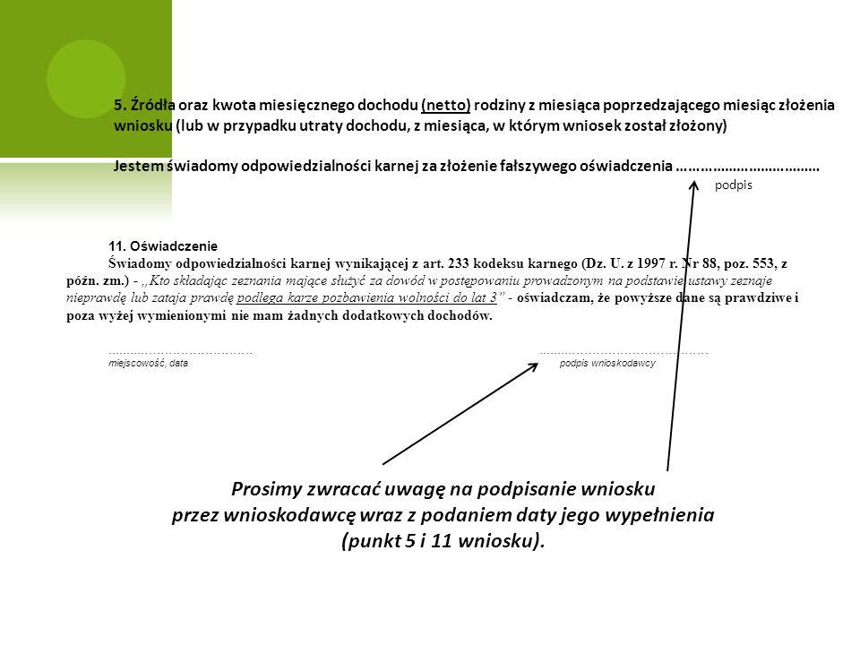 Prosimy zwracać uwagę na podpisanie wniosku przez wnioskodawcę wraz z podaniem daty jego wypełnienia (punkt 5 i 11 wniosku). 11. Oświadczenie Świadomy