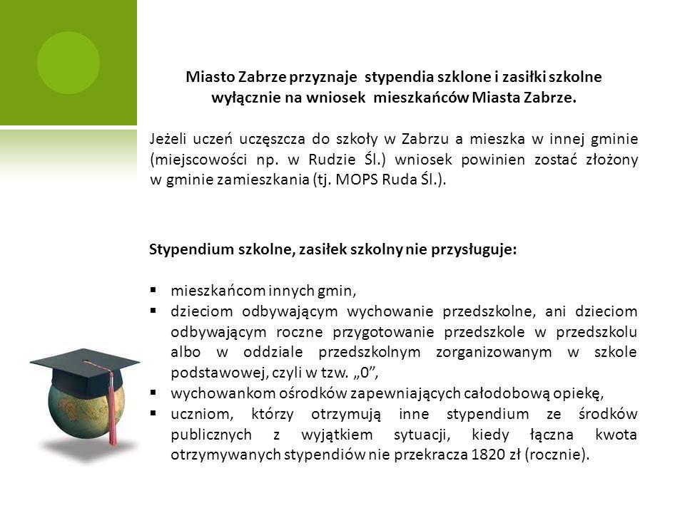 Miasto Zabrze przyznaje stypendia szklone i zasiłki szkolne wyłącznie na wniosek mieszkańców Miasta Zabrze. Jeżeli uczeń uczęszcza do szkoły w Zabrzu