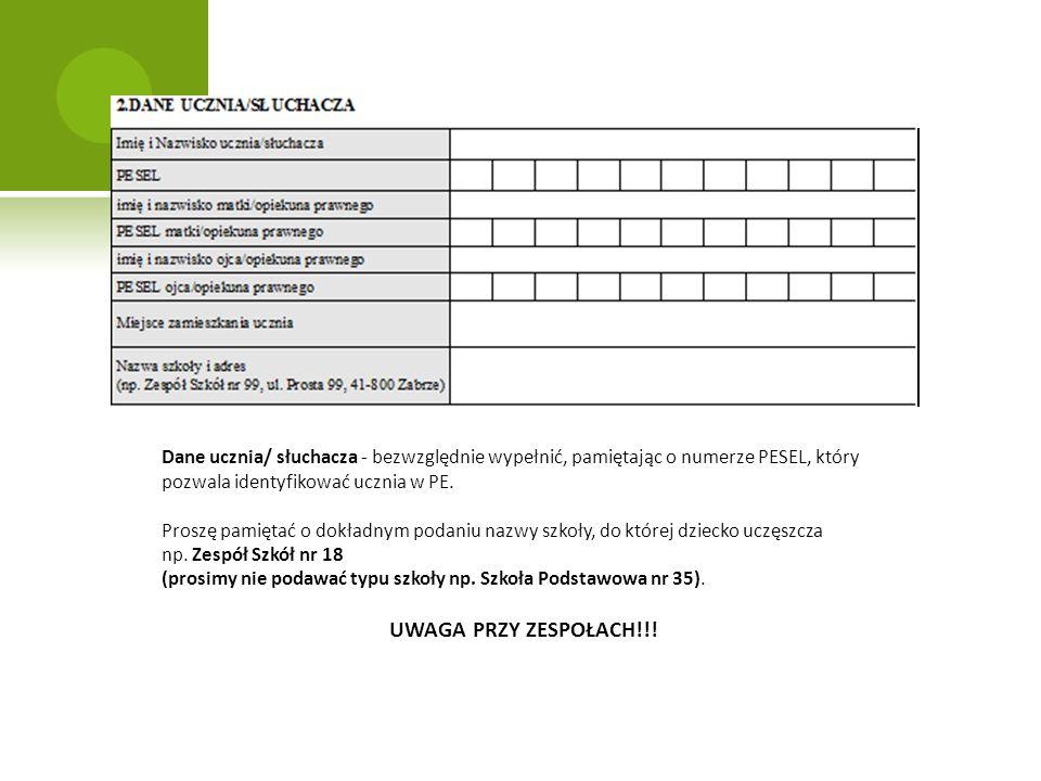 Dane ucznia/ słuchacza - bezwzględnie wypełnić, pamiętając o numerze PESEL, który pozwala identyfikować ucznia w PE. Proszę pamiętać o dokładnym podan
