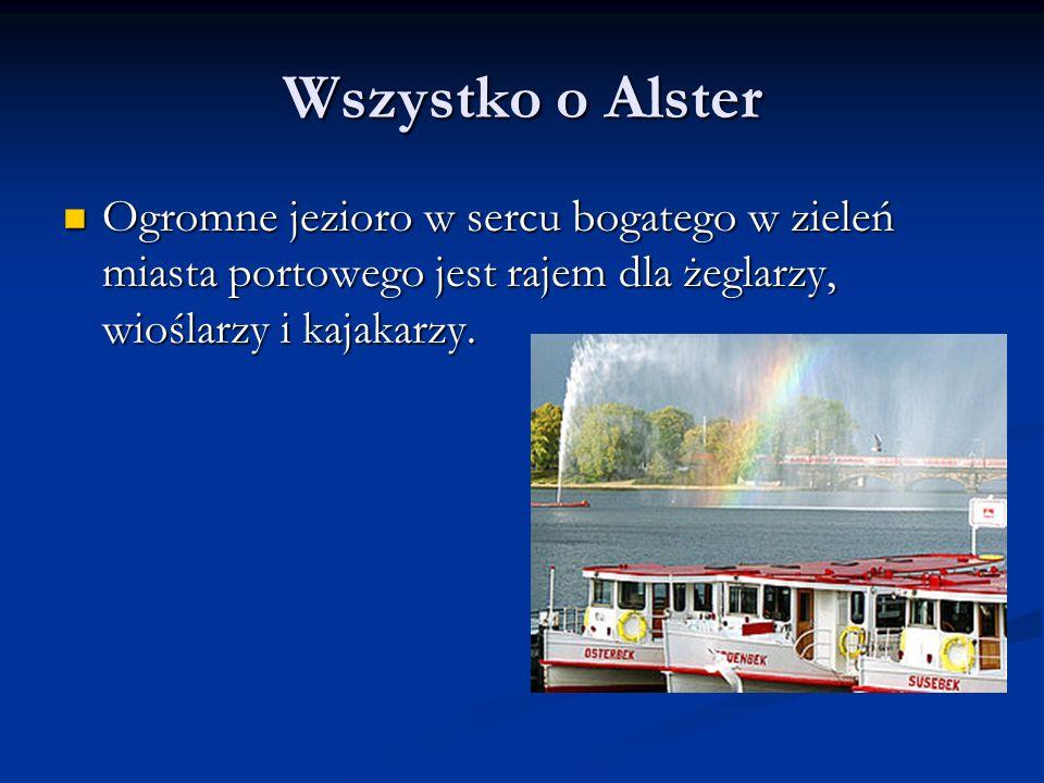 Wszystko o Alster Ogromne jezioro w sercu bogatego w zieleń miasta portowego jest rajem dla żeglarzy, wioślarzy i kajakarzy. Ogromne jezioro w sercu b