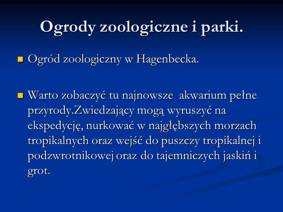 Ogrody zoologiczne i parki. Ogród zoologiczny w Hagenbecka. Ogród zoologiczny w Hagenbecka. Warto zobaczyć tu najnowsze akwarium pełne przyrody.Zwiedz