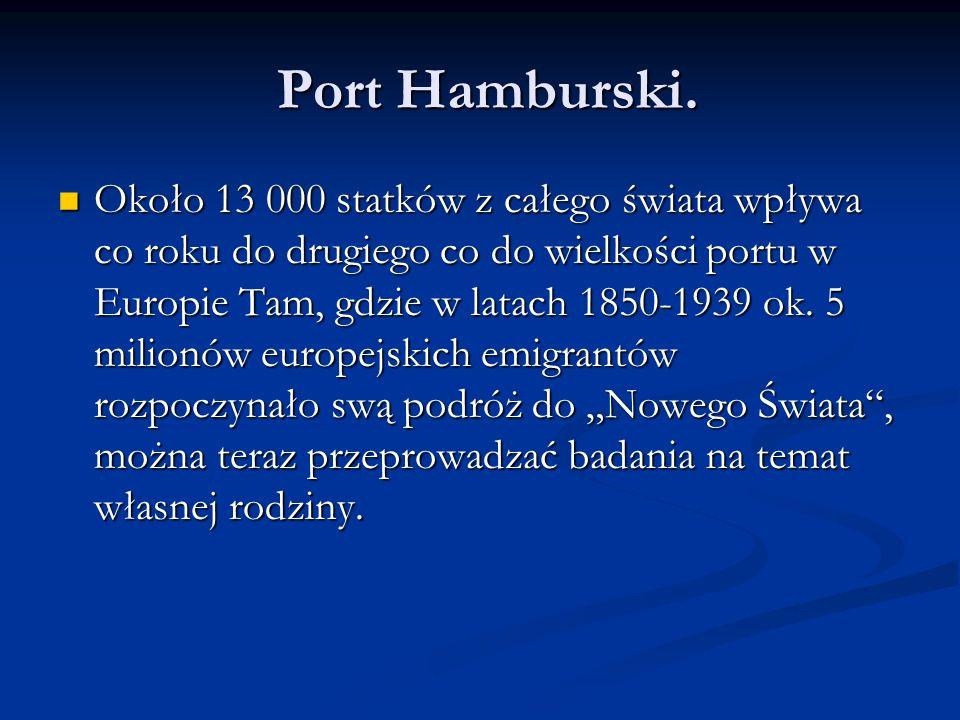 Port Hamburski. Port Hamburski. Około 13 000 statków z całego świata wpływa co roku do drugiego co do wielkości portu w Europie Tam, gdzie w latach 18