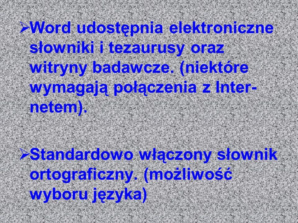Word udostępnia elektroniczne słowniki i tezaurusy oraz witryny badawcze. (niektóre wymagają połączenia z Inter- netem). Standardowo włączony słownik