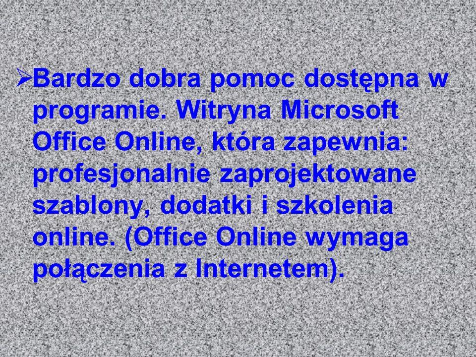 Bardzo dobra pomoc dostępna w programie. Witryna Microsoft Office Online, która zapewnia: profesjonalnie zaprojektowane szablony, dodatki i szkolenia