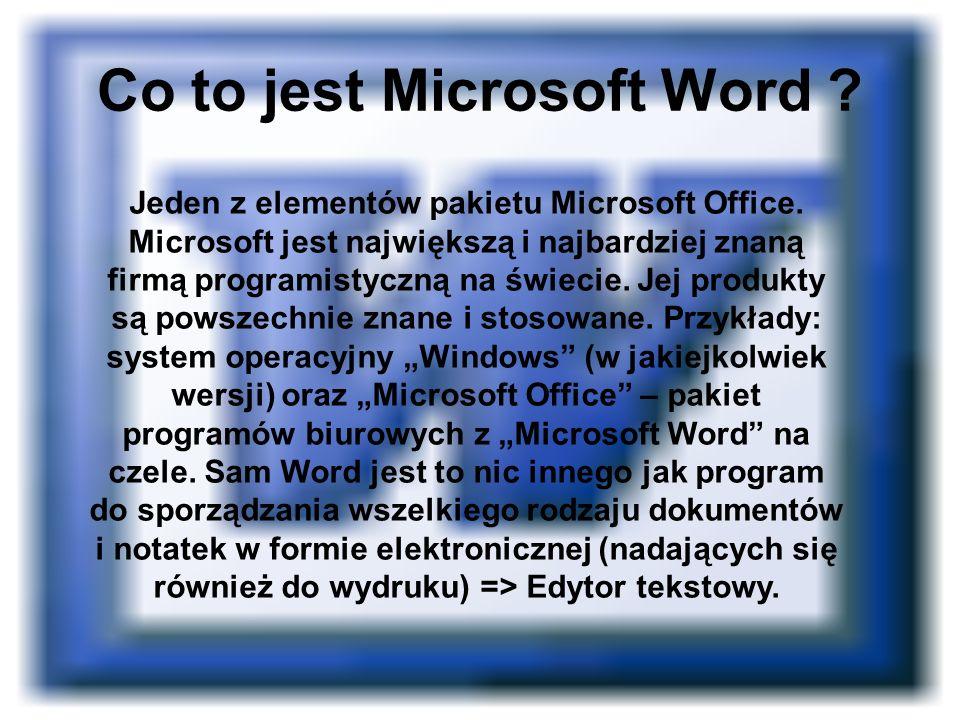 Co to jest Microsoft Word ? Jeden z elementów pakietu Microsoft Office. Microsoft jest największą i najbardziej znaną firmą programistyczną na świecie