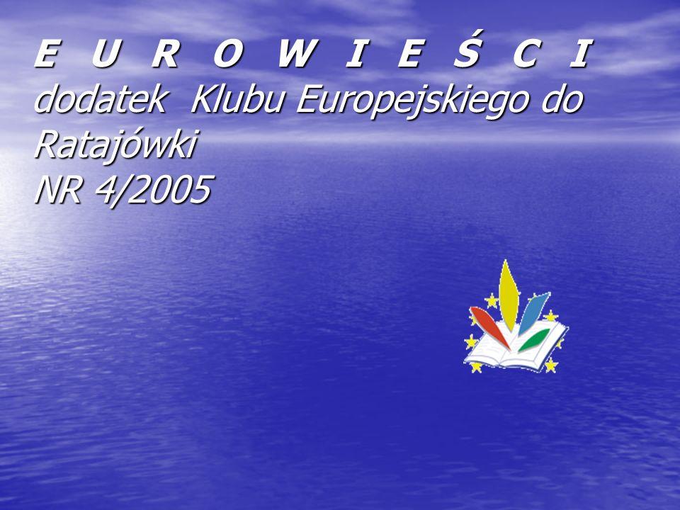 E U R O W I E Ś C I dodatek Klubu Europejskiego do Ratajówki NR 4/2005