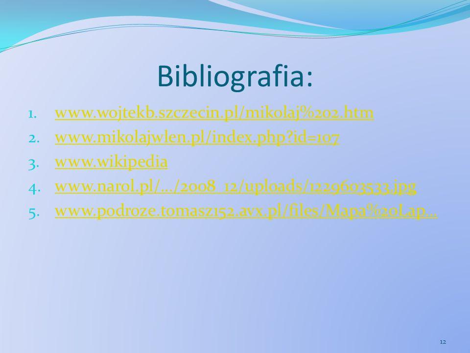 Bibliografia: 1. www.wojtekb.szczecin.pl/mikolaj%202.htm www.wojtekb.szczecin.pl/mikolaj%202.htm 2. www.mikolajwlen.pl/index.php?id=107 www.mikolajwle