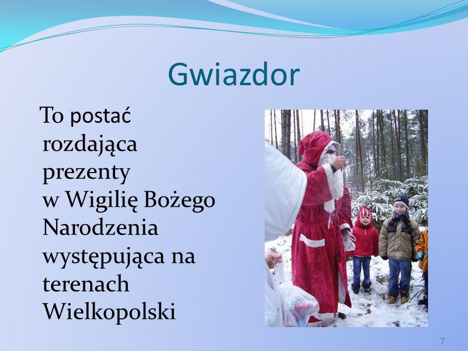 Gwiazdor To postać rozdająca prezenty w Wigilię Bożego Narodzenia występująca na terenach Wielkopolski 7