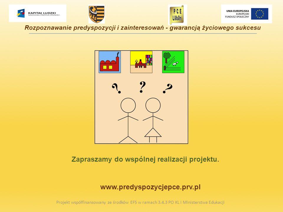 Zapraszamy do wspólnej realizacji projektu. Projekt współfinansowany ze środków EFS w ramach 3.4.3 PO KL i Ministerstwa Edukacji Rozpoznawanie predysp