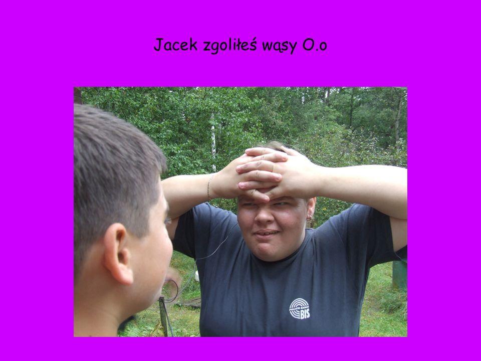 Jacek zgoliłeś wąsy O.o