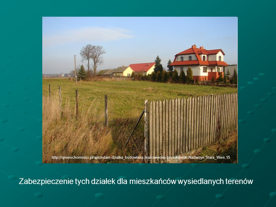 Zabezpieczenie tych działek dla mieszkańców wysiedlanych terenów http://qnieruchomosci.pl/sprzedam.dzialka_budowlana.mazowieckie.pruszkowski.Nadarzyn.