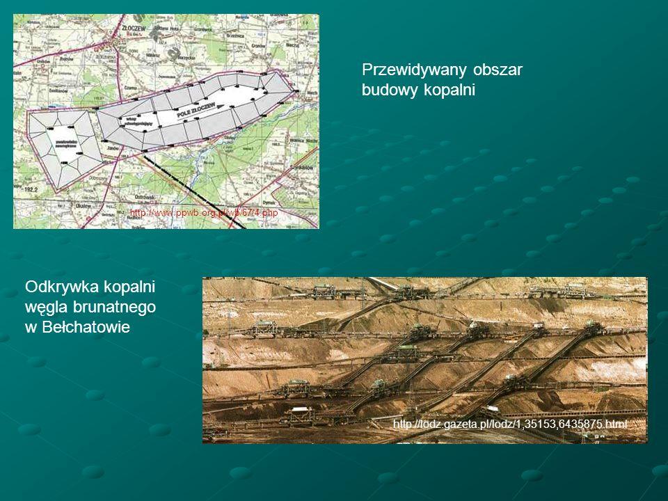 Przewidywany obszar budowy kopalni Odkrywka kopalni węgla brunatnego w Bełchatowie http://www.ppwb.org.pl/wb/67/4.php http://lodz.gazeta.pl/lodz/1,351