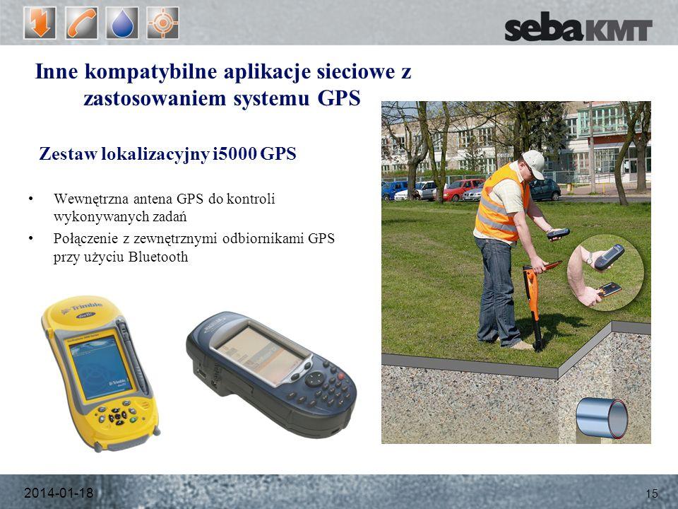 2014-01-18 15 Zestaw lokalizacyjny i5000 GPS Wewnętrzna antena GPS do kontroli wykonywanych zadań Połączenie z zewnętrznymi odbiornikami GPS przy użyciu Bluetooth Inne kompatybilne aplikacje sieciowe z zastosowaniem systemu GPS