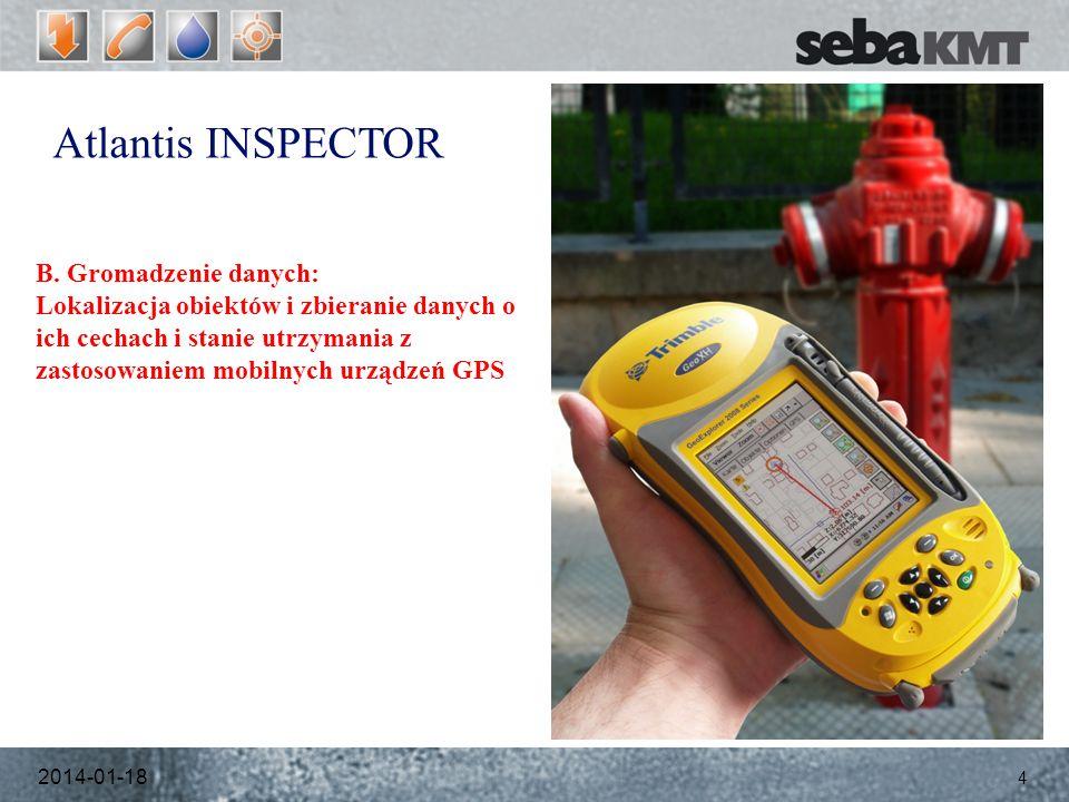 B. Gromadzenie danych: Lokalizacja obiektów i zbieranie danych o ich cechach i stanie utrzymania z zastosowaniem mobilnych urządzeń GPS 2014-01-18 4 A