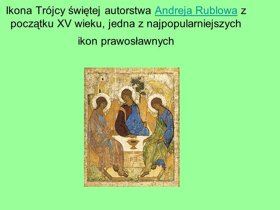 Ikona Trójcy świętej autorstwa Andreja Rublowa z początku XV wieku, jedna z najpopularniejszych ikon prawosławnychAndreja Rublowa