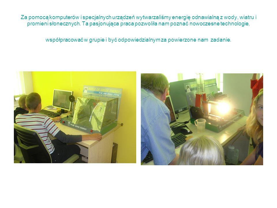 Za pomocą komputerów i specjalnych urządzeń wytwarzaliśmy energię odnawialną z wody, wiatru i promieni słonecznych.