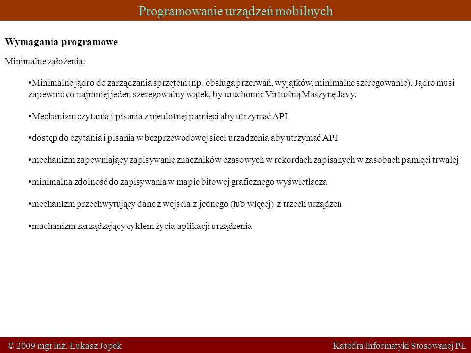 Programowanie urządzeń mobilnych © 2009 mgr inż. Łukasz Jopek Katedra Informatyki Stosowanej PŁ Wymagania programowe Minimalne założenia: Minimalne ją