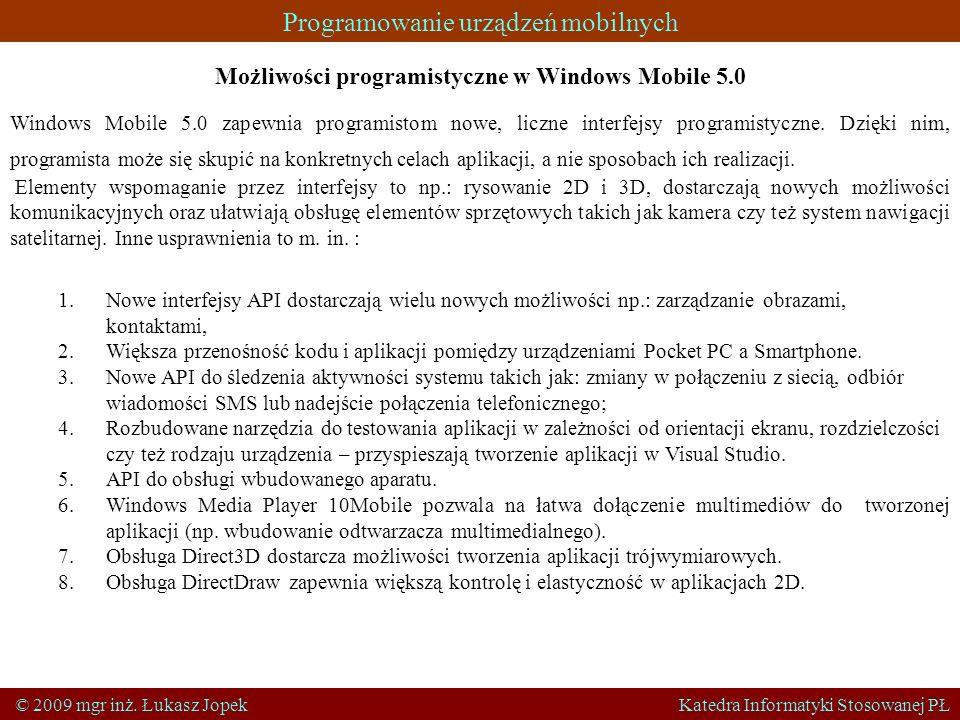 Programowanie urządzeń mobilnych © 2009 mgr inż. Łukasz Jopek Katedra Informatyki Stosowanej PŁ Możliwości programistyczne w Windows Mobile 5.0 Window