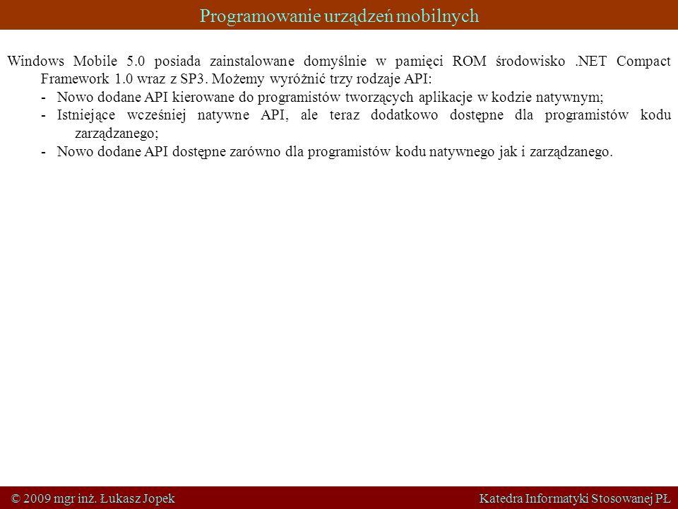 Programowanie urządzeń mobilnych © 2009 mgr inż. Łukasz Jopek Katedra Informatyki Stosowanej PŁ Windows Mobile 5.0 posiada zainstalowane domyślnie w p