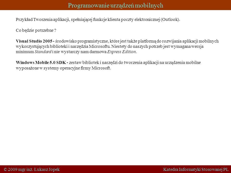 Programowanie urządzeń mobilnych © 2009 mgr inż. Łukasz Jopek Katedra Informatyki Stosowanej PŁ Przykład Tworzenia aplikacji, spełniającej funkcje kli