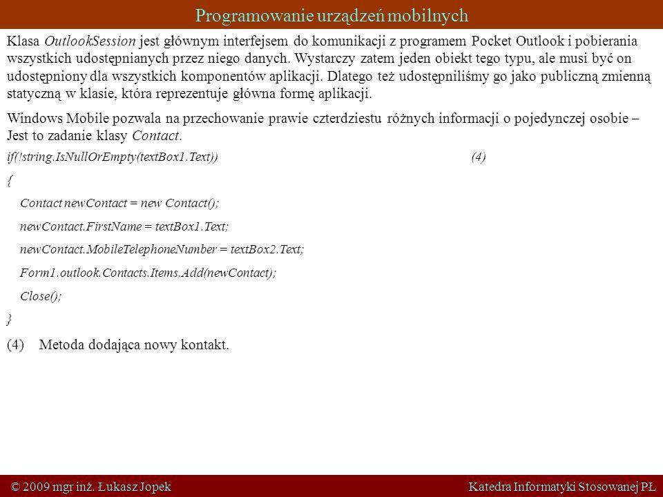 Programowanie urządzeń mobilnych © 2009 mgr inż. Łukasz Jopek Katedra Informatyki Stosowanej PŁ Klasa OutlookSession jest głównym interfejsem do komun