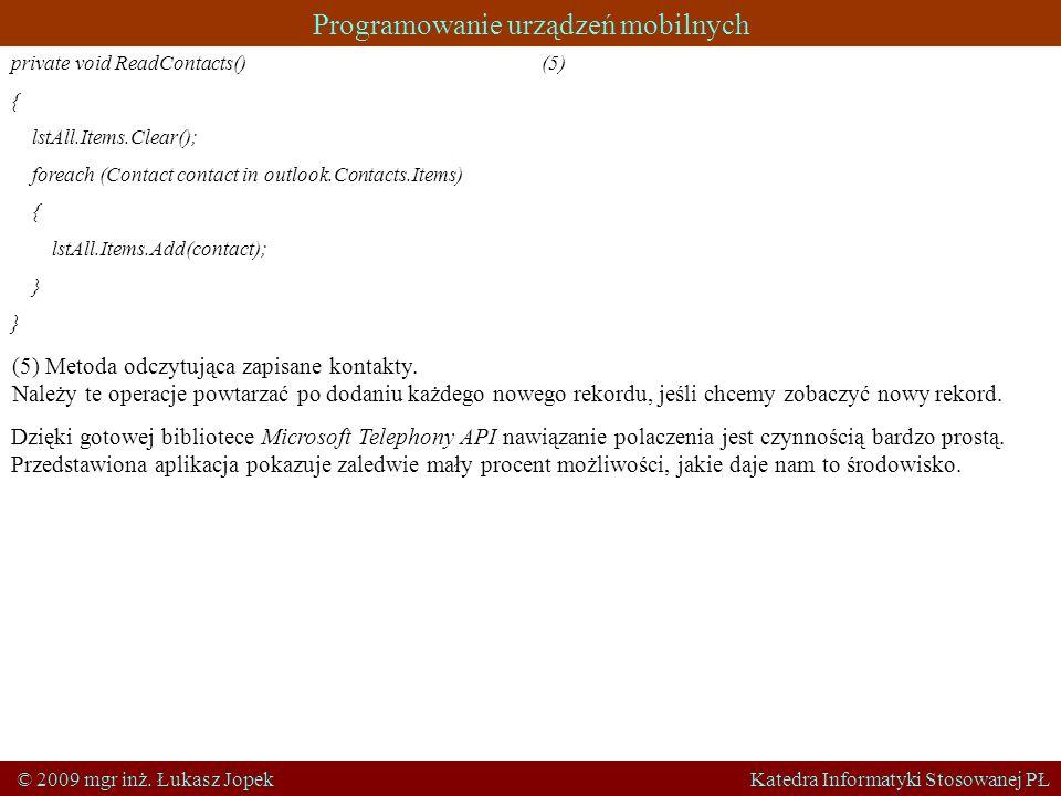 Programowanie urządzeń mobilnych © 2009 mgr inż. Łukasz Jopek Katedra Informatyki Stosowanej PŁ private void ReadContacts()(5) { lstAll.Items.Clear();