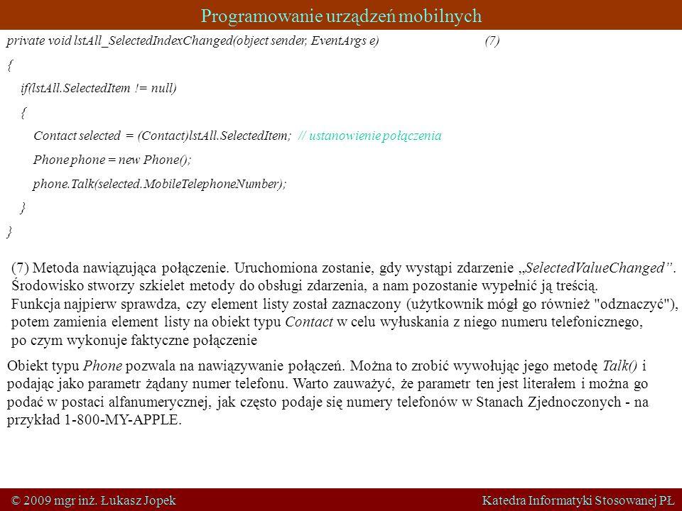Programowanie urządzeń mobilnych © 2009 mgr inż. Łukasz Jopek Katedra Informatyki Stosowanej PŁ private void lstAll_SelectedIndexChanged(object sender