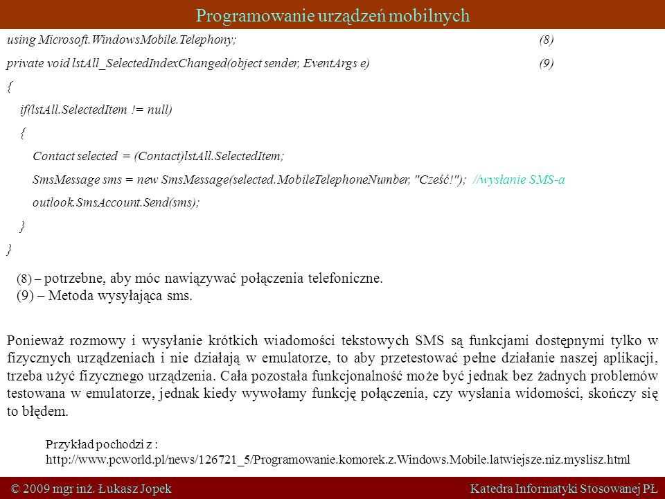 Programowanie urządzeń mobilnych © 2009 mgr inż. Łukasz Jopek Katedra Informatyki Stosowanej PŁ using Microsoft.WindowsMobile.Telephony; (8) private v
