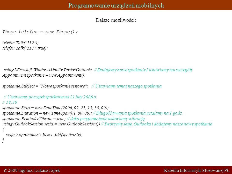 Programowanie urządzeń mobilnych © 2009 mgr inż. Łukasz Jopek Katedra Informatyki Stosowanej PŁ Dalsze możliwości: Phone telefon = new Phone(); telefo