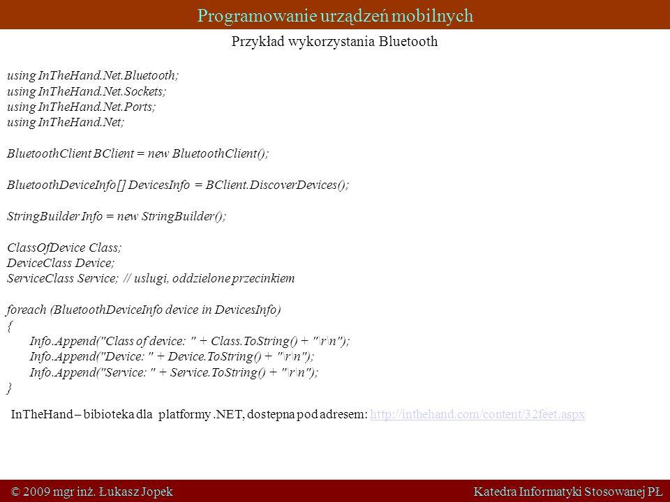 Programowanie urządzeń mobilnych © 2009 mgr inż. Łukasz Jopek Katedra Informatyki Stosowanej PŁ Przykład wykorzystania Bluetooth using InTheHand.Net.B