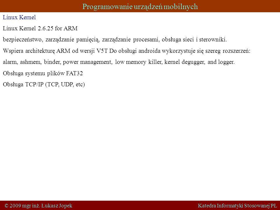 Programowanie urządzeń mobilnych © 2009 mgr inż. Łukasz Jopek Katedra Informatyki Stosowanej PŁ Linux Kernel Linux Kernel 2.6.25 for ARM bezpieczeństw