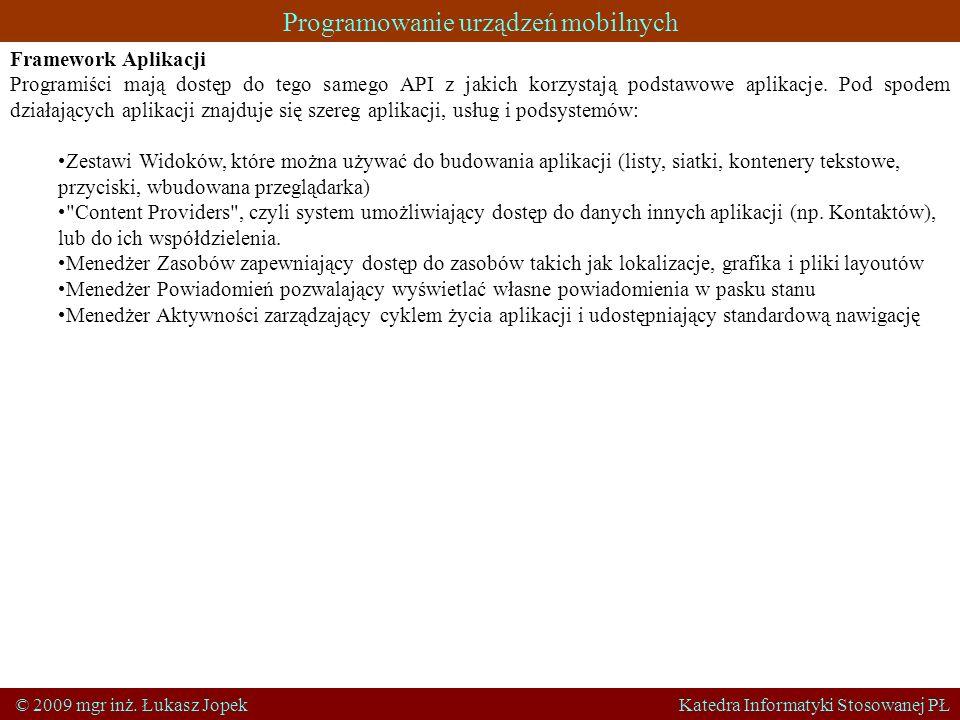 Programowanie urządzeń mobilnych © 2009 mgr inż. Łukasz Jopek Katedra Informatyki Stosowanej PŁ Framework Aplikacji Programiści mają dostęp do tego sa