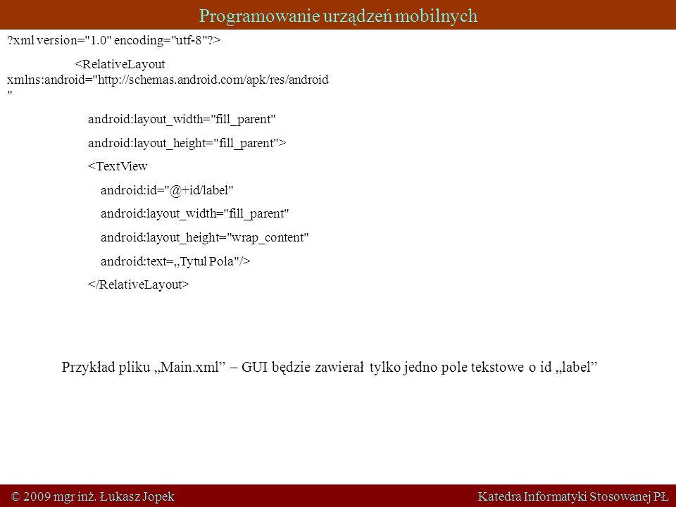 Programowanie urządzeń mobilnych © 2009 mgr inż. Łukasz Jopek Katedra Informatyki Stosowanej PŁ ?xml version=