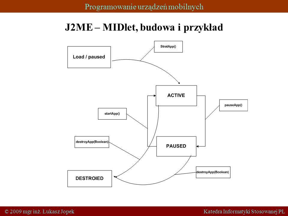 Programowanie urządzeń mobilnych © 2009 mgr inż. Łukasz Jopek Katedra Informatyki Stosowanej PŁ J2ME – MIDlet, budowa i przykład