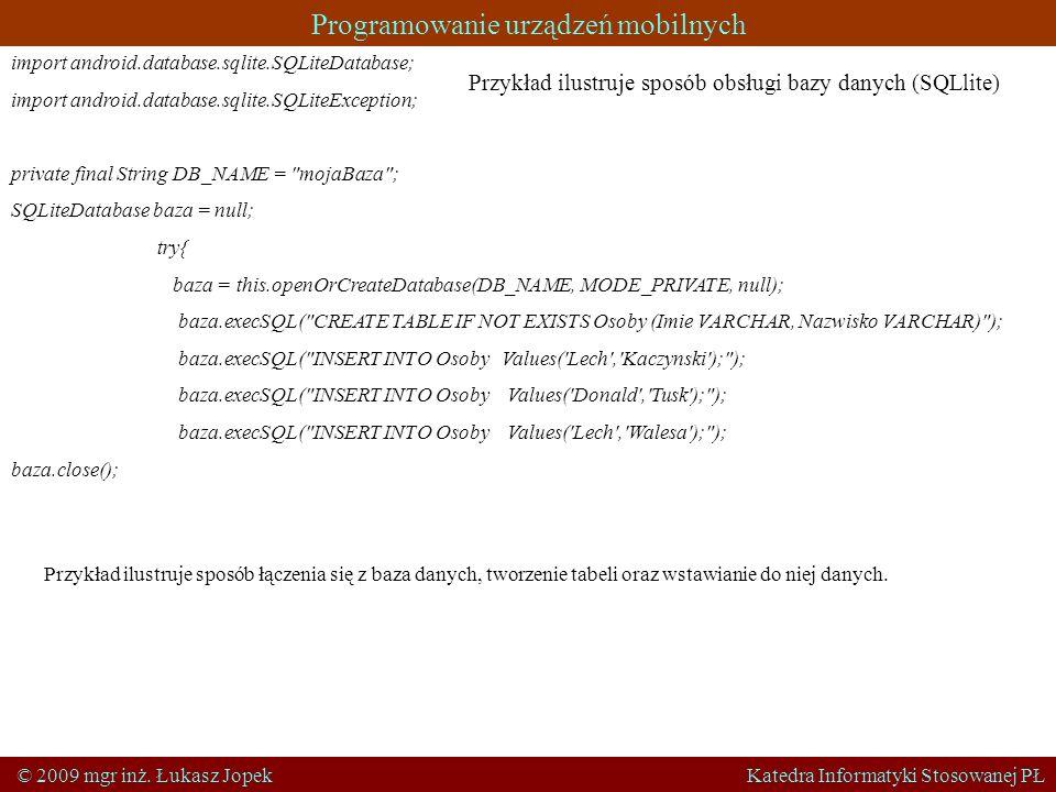Programowanie urządzeń mobilnych © 2009 mgr inż. Łukasz Jopek Katedra Informatyki Stosowanej PŁ import android.database.sqlite.SQLiteDatabase; import