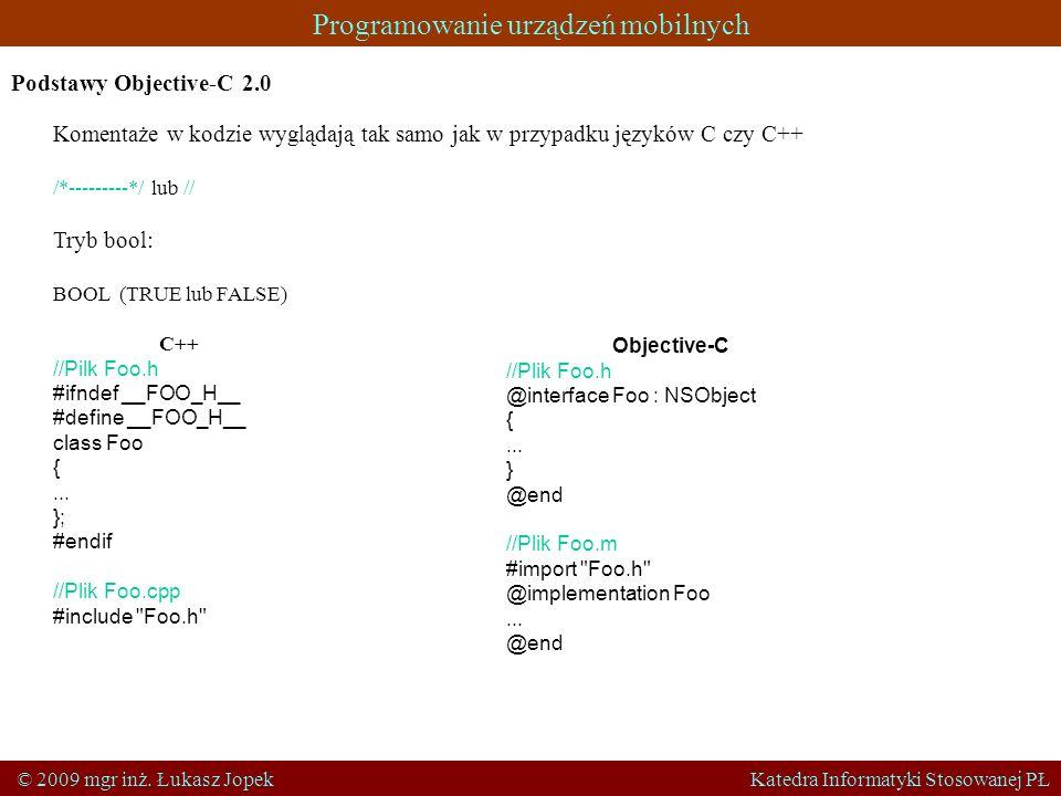 Programowanie urządzeń mobilnych © 2009 mgr inż. Łukasz Jopek Katedra Informatyki Stosowanej PŁ Podstawy Objective-C 2.0 Komentaże w kodzie wyglądają