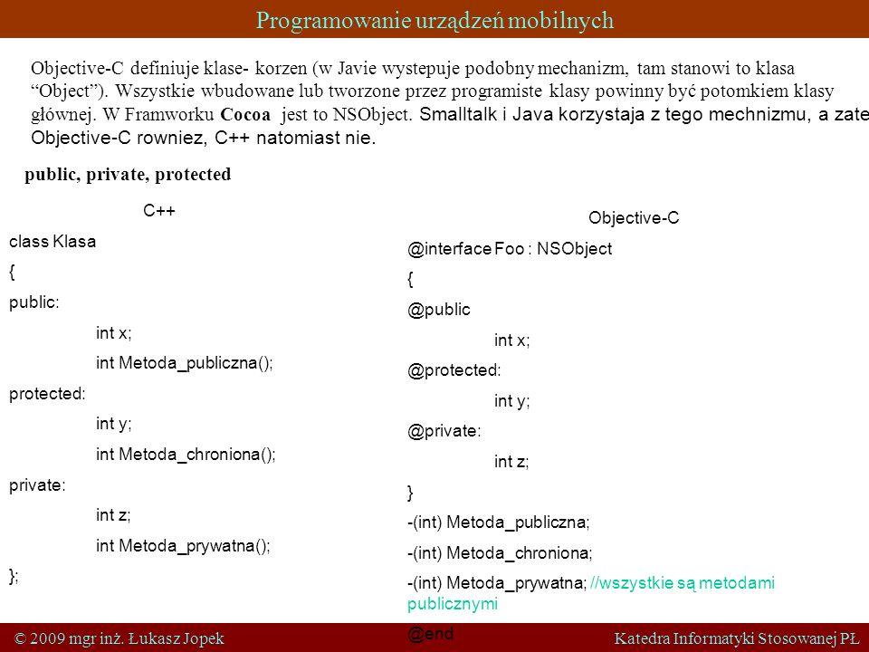 Programowanie urządzeń mobilnych © 2009 mgr inż. Łukasz Jopek Katedra Informatyki Stosowanej PŁ Objective-C definiuje klase- korzen (w Javie wystepuje