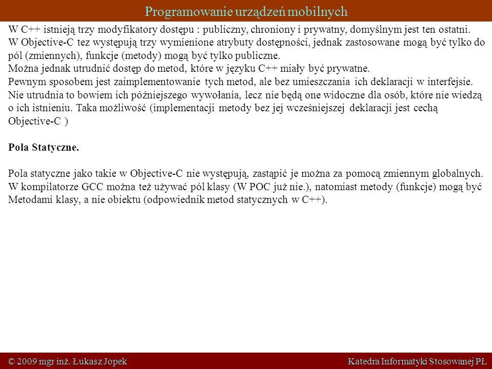 Programowanie urządzeń mobilnych © 2009 mgr inż. Łukasz Jopek Katedra Informatyki Stosowanej PŁ W C++ istnieją trzy modyfikatory dostępu : publiczny,