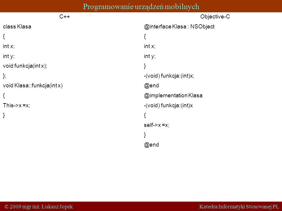Programowanie urządzeń mobilnych © 2009 mgr inż. Łukasz Jopek Katedra Informatyki Stosowanej PŁ C++ class Klasa { int x; int y; void funkcja(int x); }